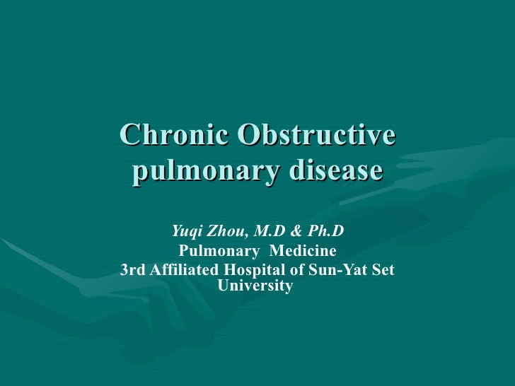 Chronic Obstructive pulmonary disease Yuqi Zhou, M.D & Ph.D Pulmonary  Medicine 3rd Affiliated Hospital of Sun-Yat Set Uni...