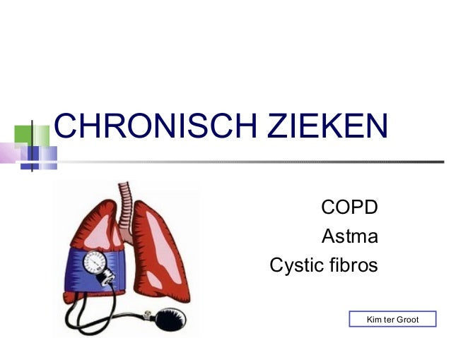CHRONISCH ZIEKEN                COPD                Astma          Cystic fibros                     Kim ter Groot