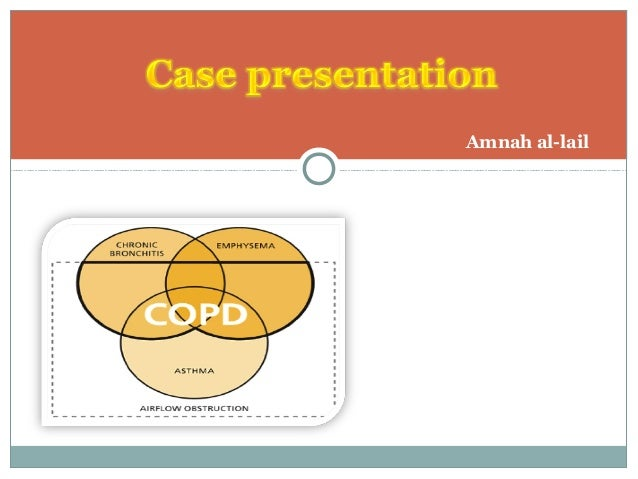 copd case study presentation Copd case presentation continuing medical education 1 cme credit physicians physician assistants nurse practitioners 10/12 valid 4/1/2011 – 7/1/2011 67 year old male with shortness.
