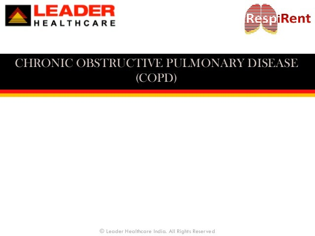 CHRONIC OBSTRUCTIVE PULMONARY DISEASE (COPD) © Leader Healthcare India. All Rights Reserved