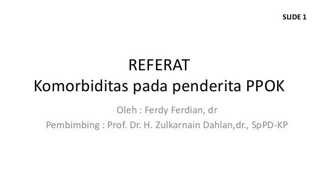 SLIDE 1            REFERATKomorbiditas pada penderita PPOK                Oleh : Ferdy Ferdian, dr Pembimbing : Prof. Dr. ...