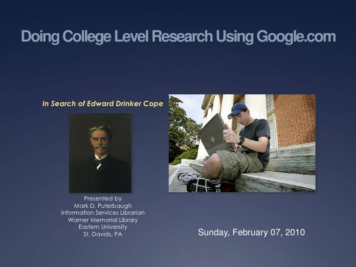 Doing College Level Research Using Google.com<br />In Search of Edward Drinker Cope<br />Presented by<br />Mark D. Puterba...
