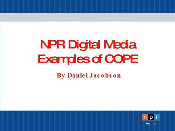 NPR Digital Media Examples of COPE By Daniel Jacobson