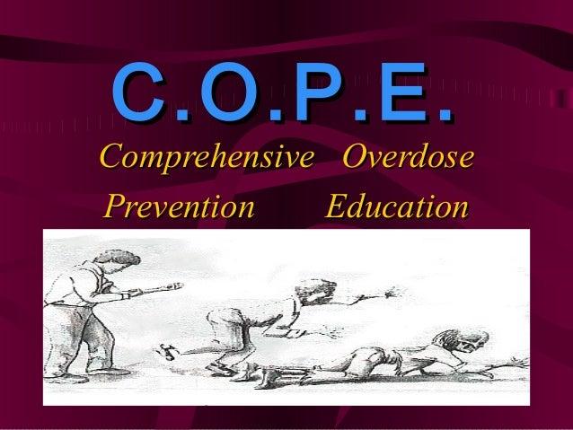 C.O.P.E.Comprehensive OverdosePrevention   Education