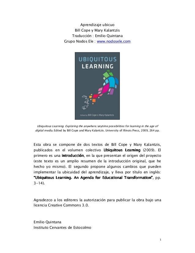 Aprendizaje ubicuo                               Bill Cope y Mary Kalantzis                             Traducción : Emili...