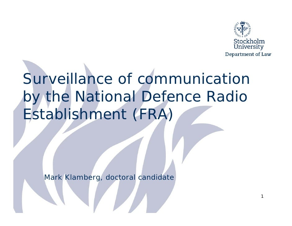 Surveillance of communication by the National Defence Radio Establishment (FRA)      Mark Klamberg, doctoral candidate    ...