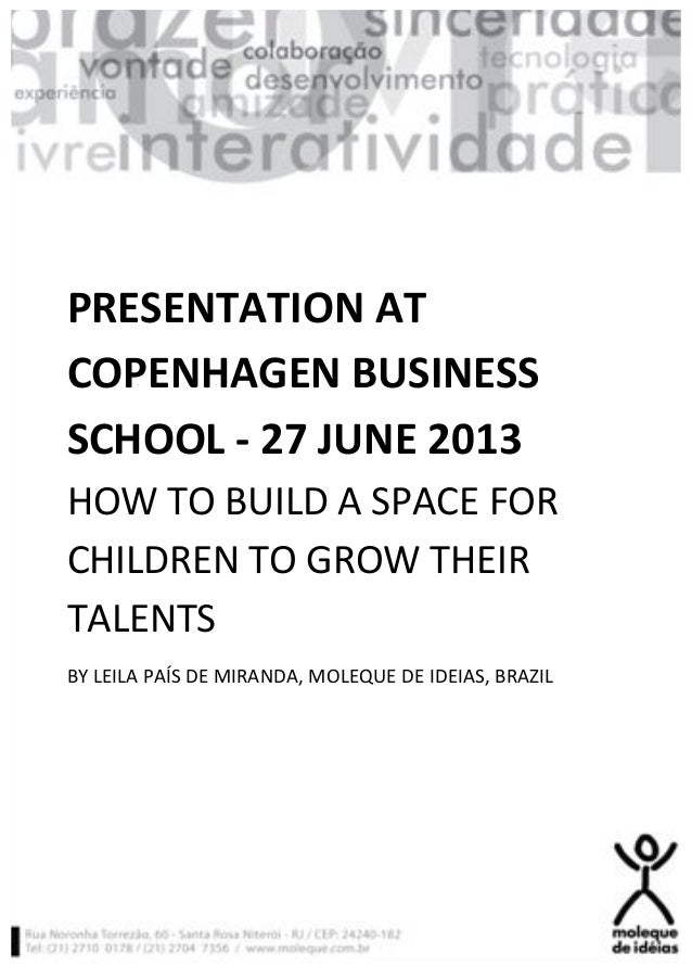 ! ! ! ! ! PRESENTATION*AT* COPENHAGEN*BUSINESS* SCHOOL*1*27*JUNE*2013* HOW!TO!BUILD!A!SPACE!FOR! CHILDREN!TO!GROW!THEIR! T...