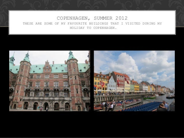 COPENHAGEN, SUMMER 2012THESE ARE SOME OF MY FAVOURITE BUILDINGS THAT I VISITED DURING MY                      HOLIDAY TO C...