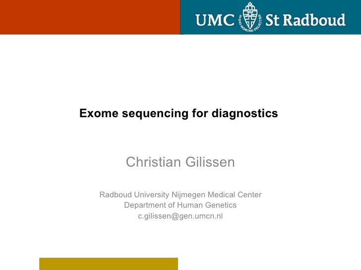 Exome sequencing for diagnostics         Christian Gilissen   Radboud University Nijmegen Medical Center        Department...