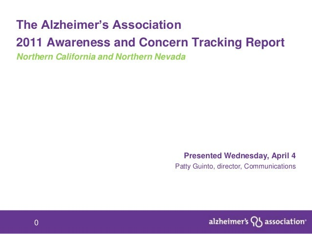 "The Alzheimer""s Association2011 Awareness and Concern Tracking ReportNorthern California and Northern Nevada              ..."