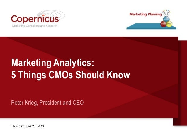 Marketing Analytics: 5 Things CMOs Should Know Peter Krieg, President and CEO Thursday, June 27, 2013