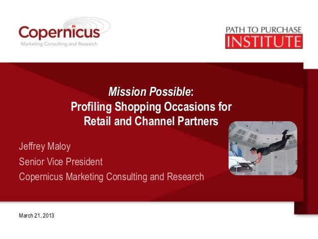 Mission Possible:                 Profiling Shopping Occasions for                   Retail and Channel PartnersJeffrey Ma...