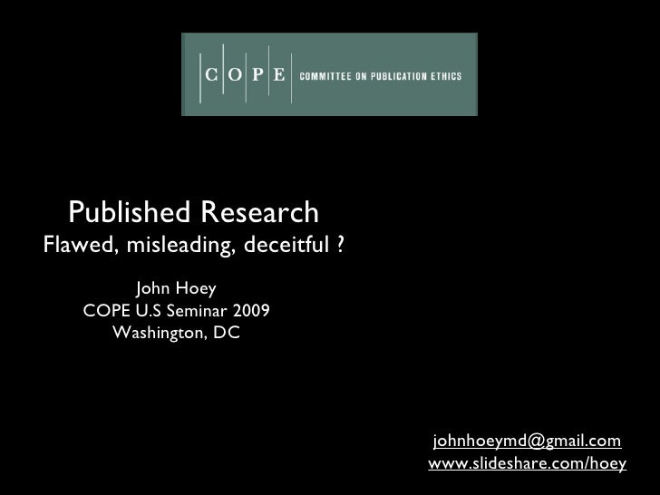 Published Research Flawed, misleading, deceitful ? John Hoey COPE U.S Seminar 2009 Washington, DC [email_address] www.slid...