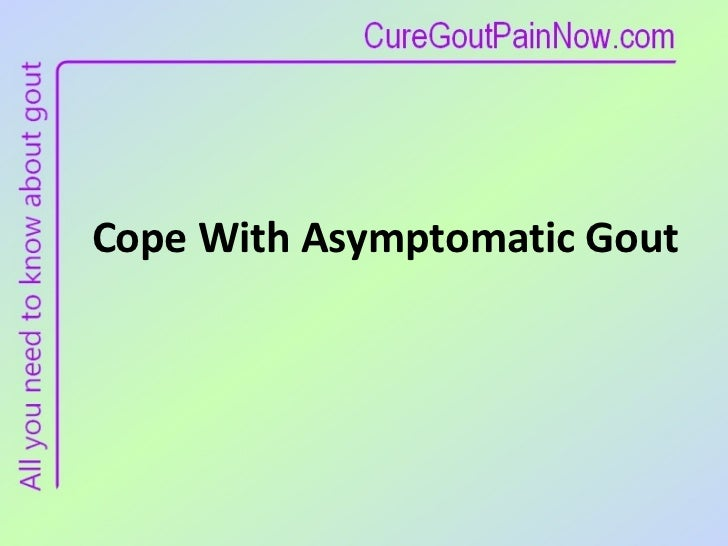 Cope With Asymptomatic Gout