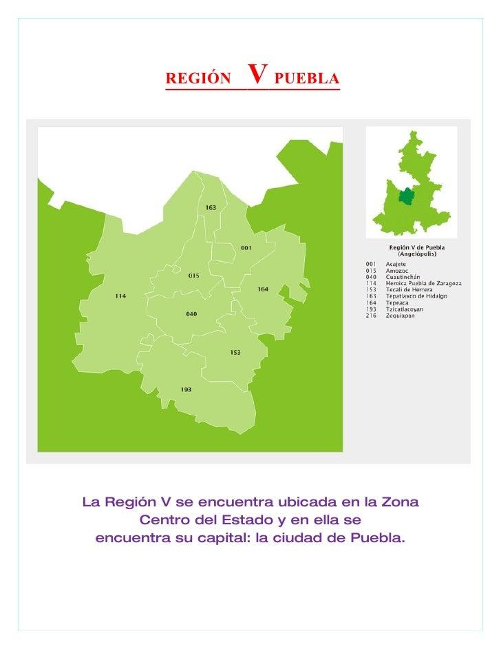 REGIÓN     V PUEBLALa Región V se encuentra ubicada en la Zona       Centro del Estado y en ella se encuentra su capital: ...