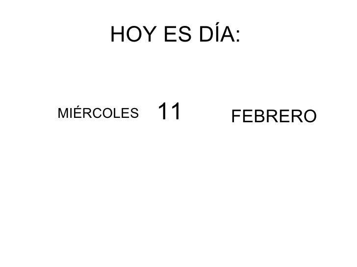 HOY ES DÍA:  MIÉRCOLES FEBRERO 11