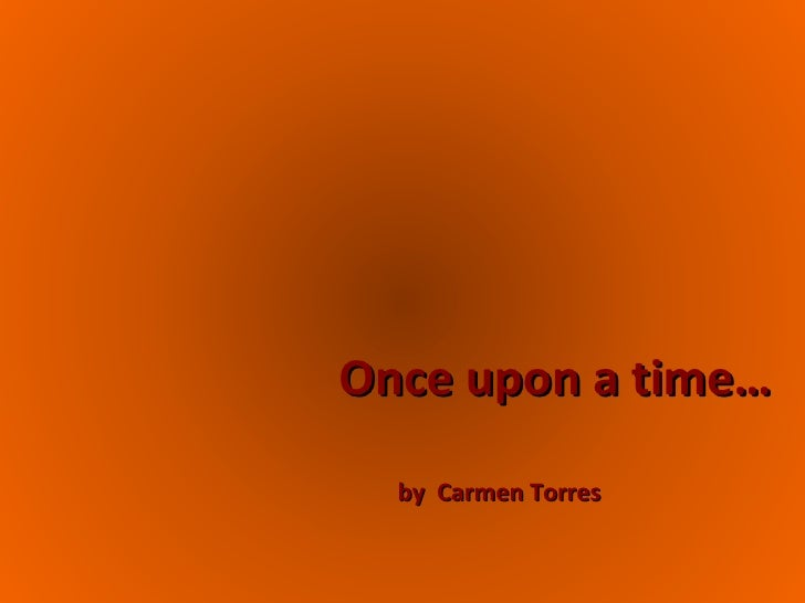 Once upon a time… by  Carmen Torres