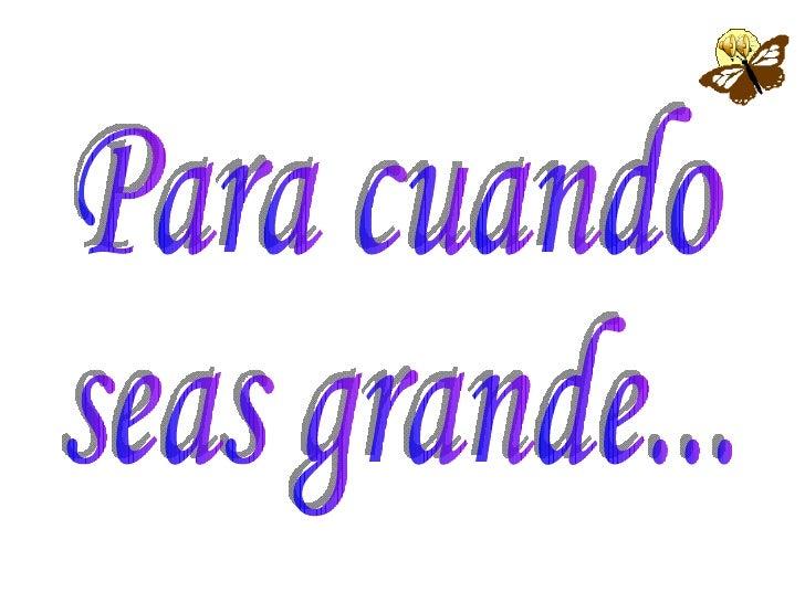 Para Cuando Seas Grande (Poema): Dina Luz Pardo