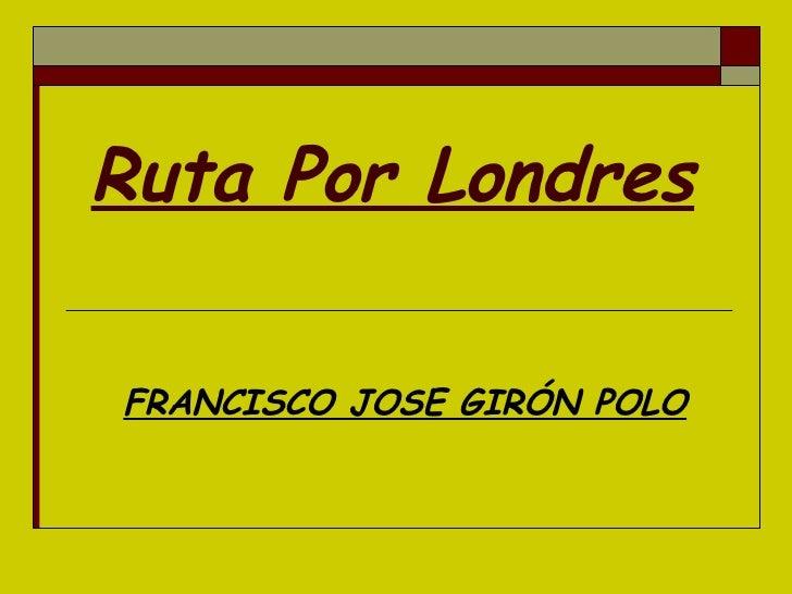 Ruta Por Londres FRANCISCO JOSE GIRÓN POLO