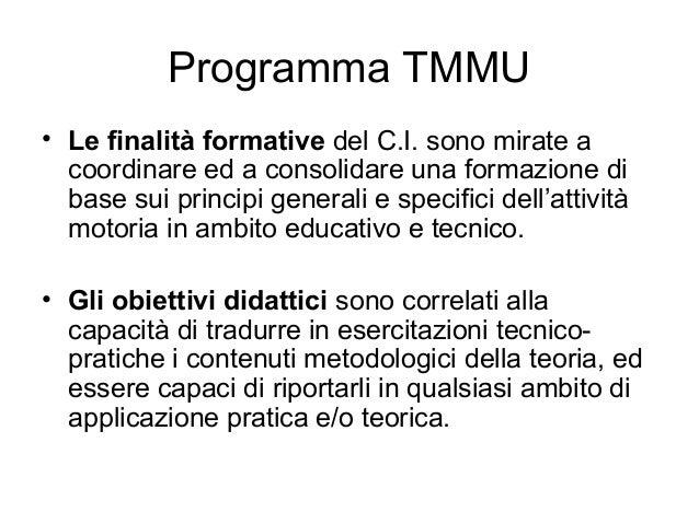 Programma TMMU • Le finalità formative del C.I. sono mirate a coordinare ed a consolidare una formazione di base sui princ...