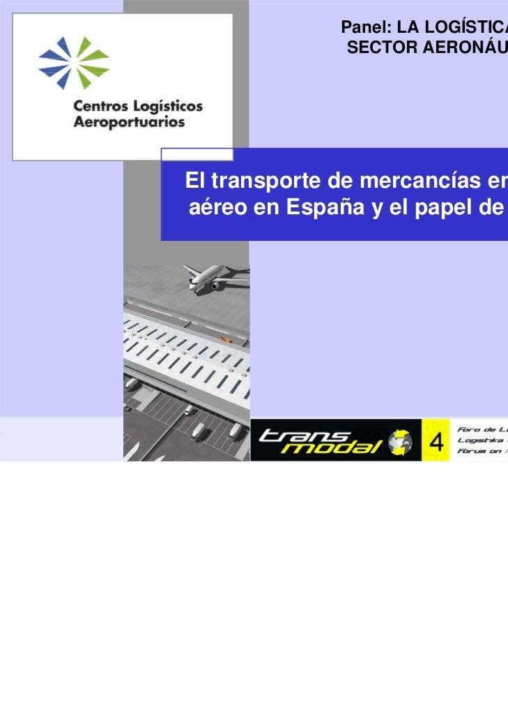 Panel: LA LOGÍSTICA DEL                                               SECTOR AERONÁUTICO               El transporte de me...