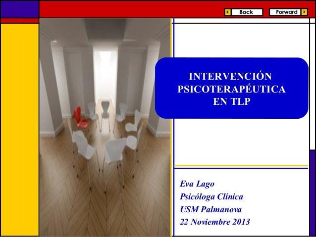INTERVENCIÓN PSICOTERAPÉUTICA EN TLP  Eva Lago Psicóloga Clínica USM Palmanova 22 Noviembre 2013