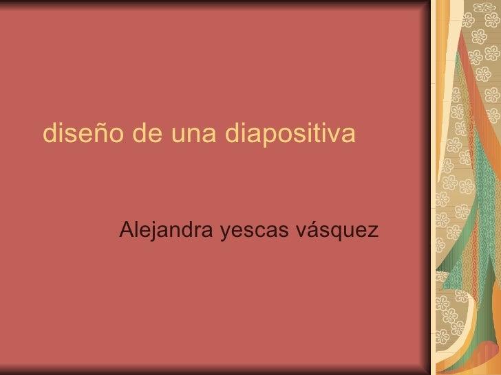 diseño de una diapositiva Alejandra yescas vásquez