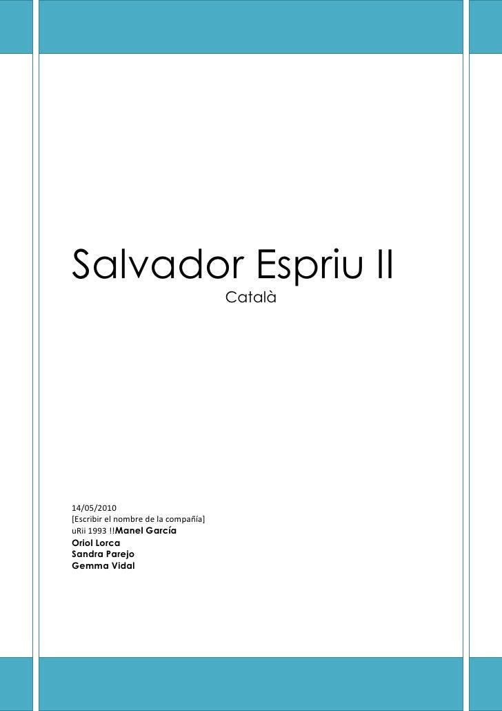 Salvador Espriu IICatalà14/05/2010[Escribir el nombre de la compañía]uRii 1993 !!Manel GarcíaOriol LorcaSandra ParejoGemma...