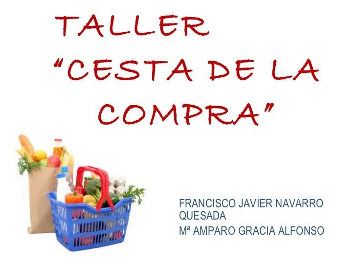 "TALLER  ""CESTA DE LA COMPRA"" FRANCISCO JAVIER NAVARRO QUESADA Mª AMPARO GRACIA ALFONSO"