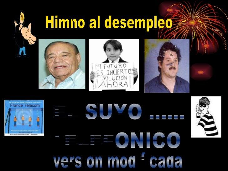 TELEFONICO Himno al desempleo version modificada  EL SUYO ......