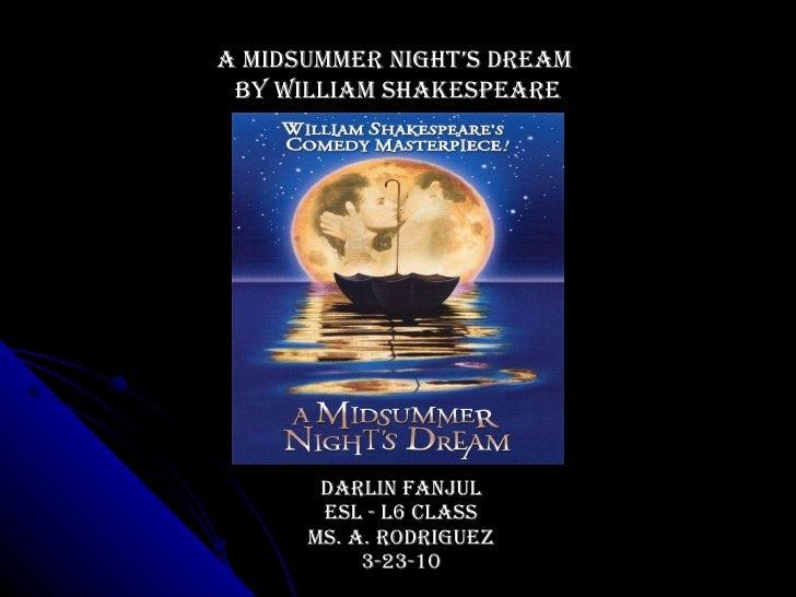 Darlin Fanjul ESL - L6 Class Ms. A. RodrigUez 3-23-10 A midsummer night's dream  by William Shakespeare