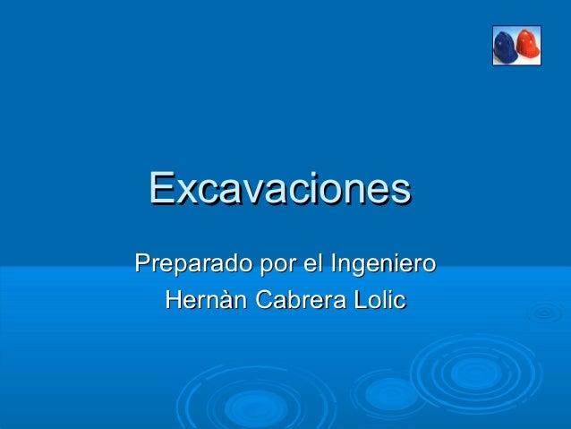 ExcavacionesPreparado por el Ingeniero  Hernàn Cabrera Lolic