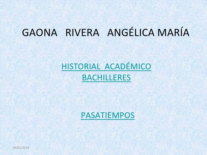 GAONA RIVERA ANGÉLICA MARÍA               HISTORIAL ACADÉMICO                   BACHILLERES                     PASATIEMPO...