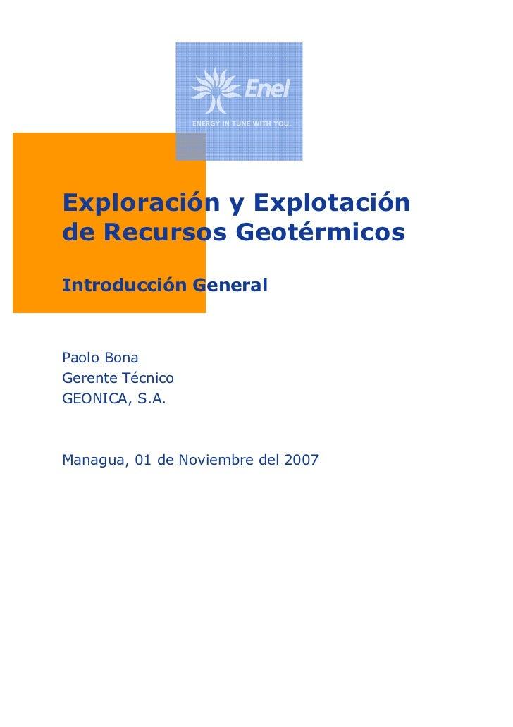 Exploración y Explotaciónde Recursos GeotérmicosIntroducción GeneralPaolo BonaGerente TécnicoGEONICA, S.A.Managua, 01 de N...