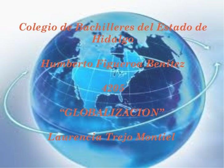 """Colegio de Bachilleres del Estado de Hidalgo Humberto Figueroa Benitez 4205 """"GLOBALIZACION""""  Laurencia Trejo Montiel"""