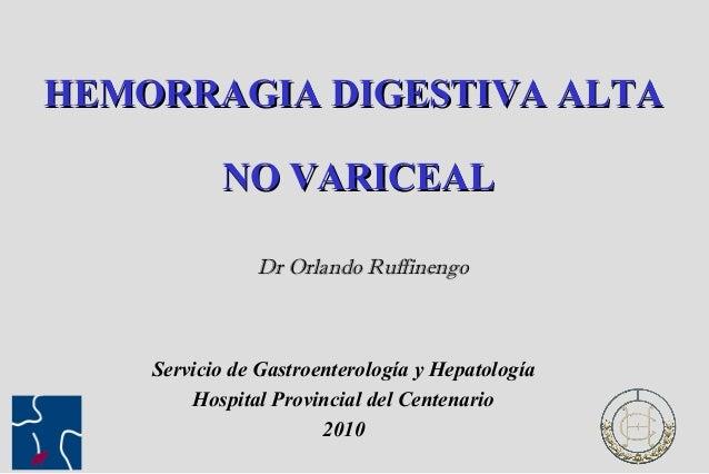 HEMORRAGIA DIGESTIVA ALTAHEMORRAGIA DIGESTIVA ALTA NO VARICEALNO VARICEAL Servicio de Gastroenterología y Hepatología Hosp...
