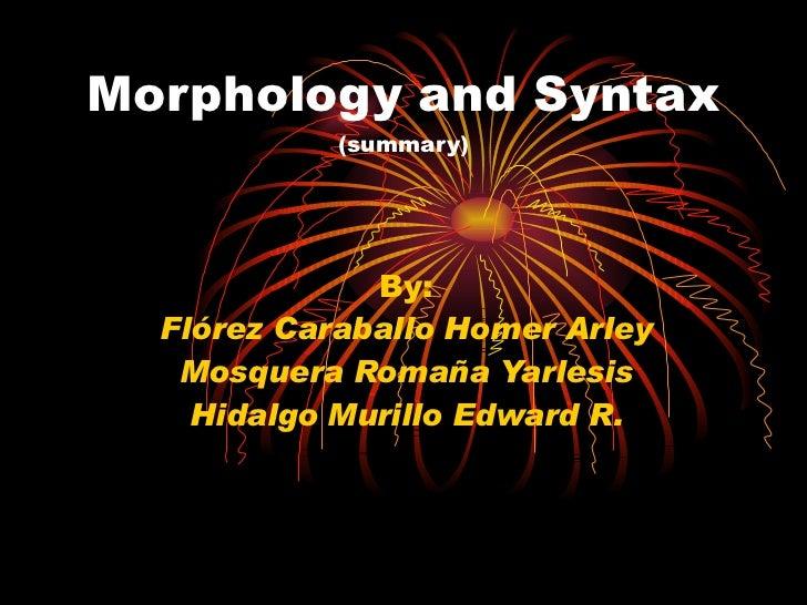 Morphology and Syntax  (summary) By: Flórez Caraballo Homer Arley Mosquera Romaña Yarlesis Hidalgo Murillo Edward R.
