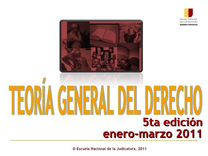 ©  Escuela Nacional de la Judicatura, 2011 TEORÍA GENERAL DEL DERECHO 5ta edición enero-marzo 2011