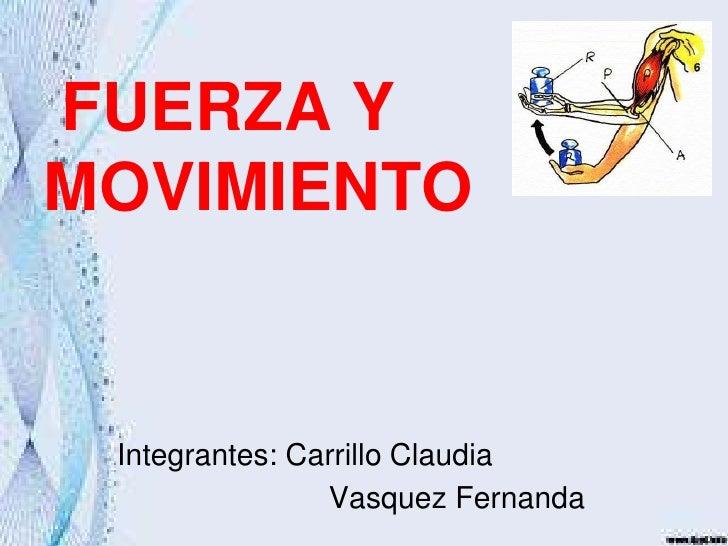 FUERZA YMOVIMIENTO Integrantes: Carrillo Claudia                Vasquez Fernanda