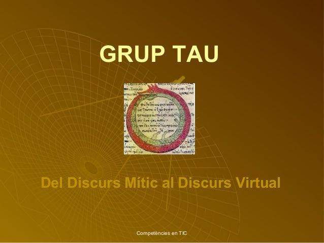 Competències en TIC GRUP TAU Del Discurs Mític al Discurs Virtual