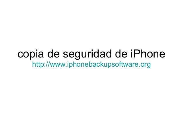 copia de seguridad de iPhone http://www.iphonebackupsoftware.org