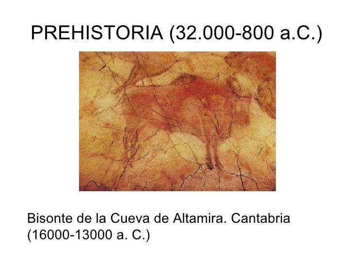 PREHISTORIA (32.000-800 a.C.) Bisonte de la Cueva de Altamira. Cantabria (16000-13000 a. C.)