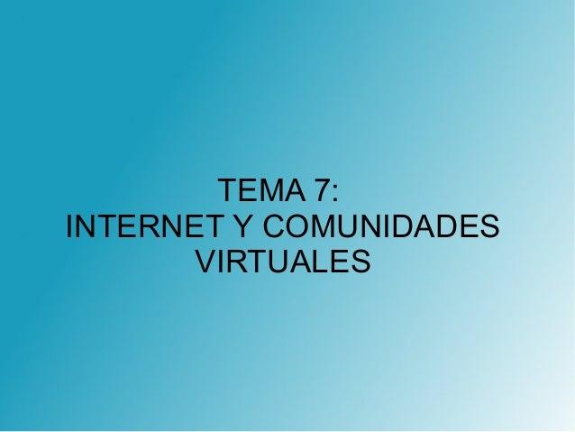 TEMA 7: INTERNET Y COMUNIDADES VIRTUALES