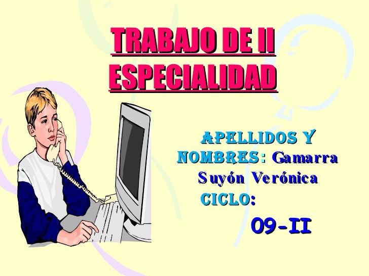 APELLIDOS Y NOMBRES :  Gamarra Suyón Verónica CICLO :  09-II TRABAJO DE II ESPECIALIDAD