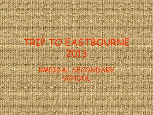 TRIP TO EASTBOURNE2013RMPIDAL SECONDARYSCHOOL