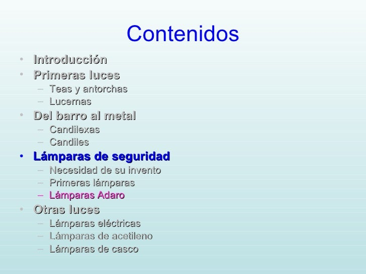 Contenidos <ul><li>Introducción </li></ul><ul><li>Primeras luces </li></ul><ul><ul><li>Teas y antorchas </li></ul></ul><ul...