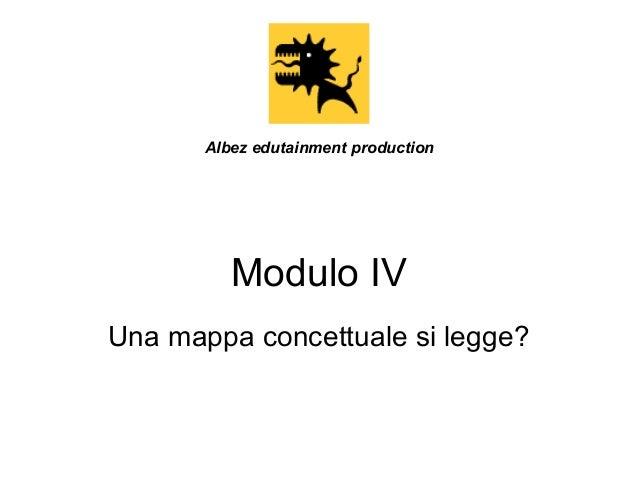 Albez edutainment production  Modulo IV Una mappa concettuale si legge?