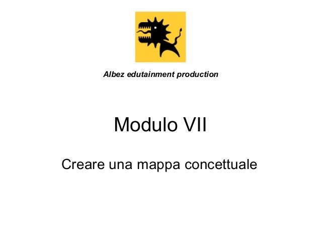 Albez edutainment production  Modulo VII Creare una mappa concettuale
