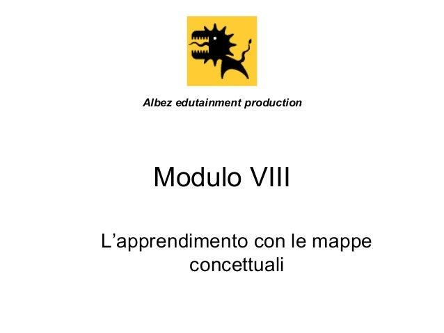 Albez edutainment production  Modulo VIII L'apprendimento con le mappe concettuali
