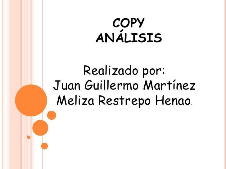 COPYANÁLISIS<br />Realizado por:<br />Juan Guillermo Martínez<br />Meliza Restrepo Henao.<br />
